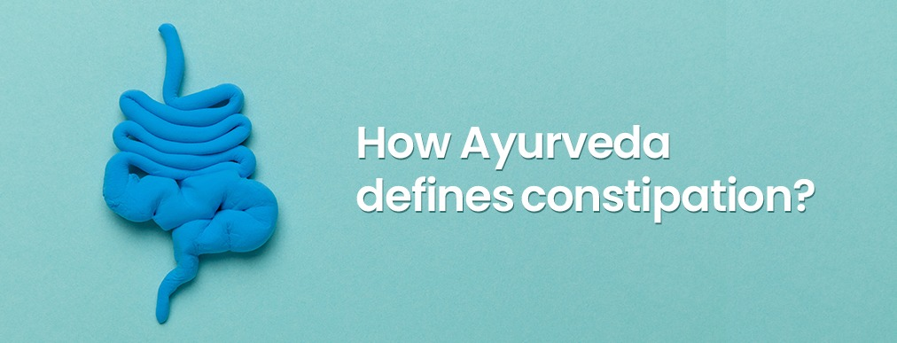 How Ayurveda defines constipation?