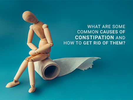 Causes of constipation and how to get rid of them